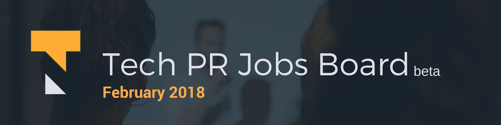 Tech%20PR%20Jobs%20Board%20february%202018%20%281%29