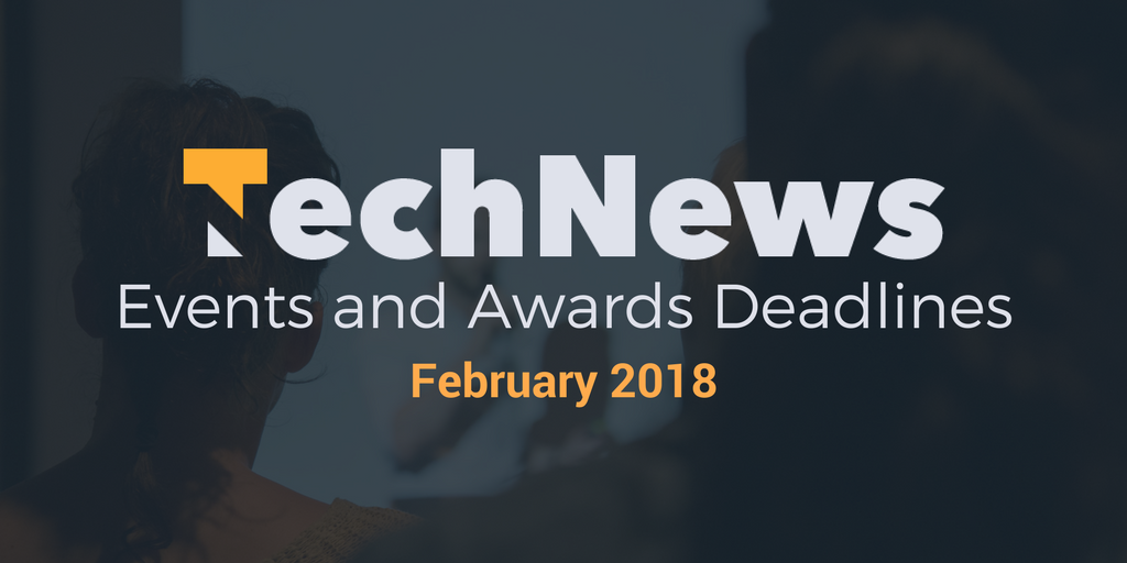 Technews Events and Awards Deadlines February 2018